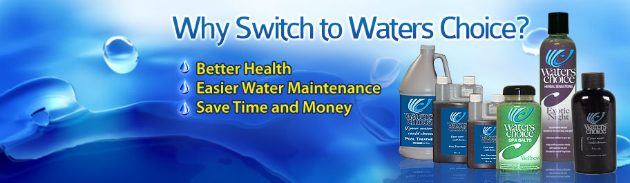 Why Waters Choice pool and spa water treatment is good for your pool or spa.